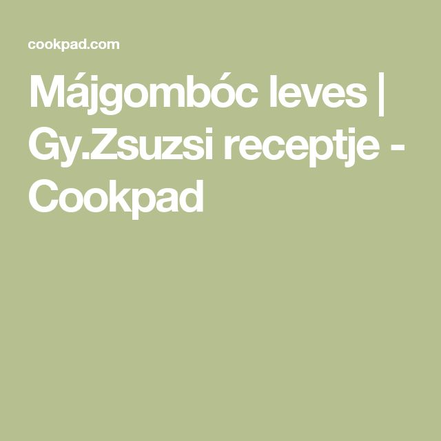 Májgombóc leves | Gy.Zsuzsi receptje - Cookpad
