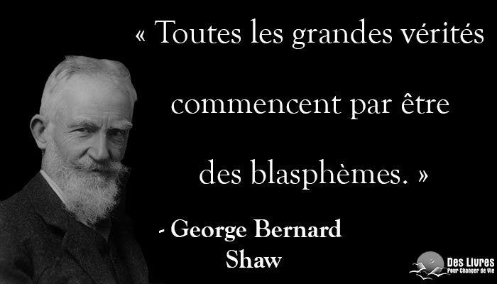 """""""Toutes les grandes vérités commencent par être des blasphèmes."""" - George Bernard Shaw #george_bernard_shaw #verite #blaspheme http://www.des-livres-pour-changer-de-vie.fr/"""