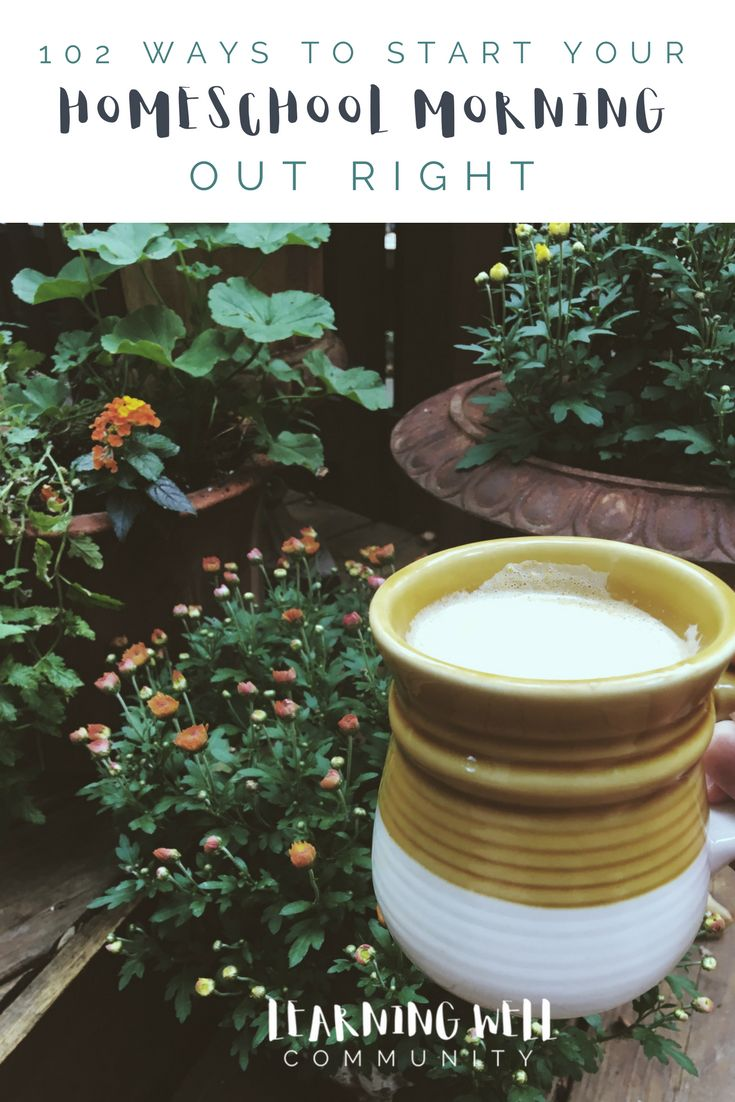 102 WAYS TO START YOUR HOMESCHOOL MORNING OUT RIGHT - LEARNING WELL COMMUNITY