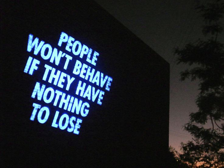 """People Won't Behave If They Have Nothing To Lose"", 2012  By: JENNY HOLZER…."
