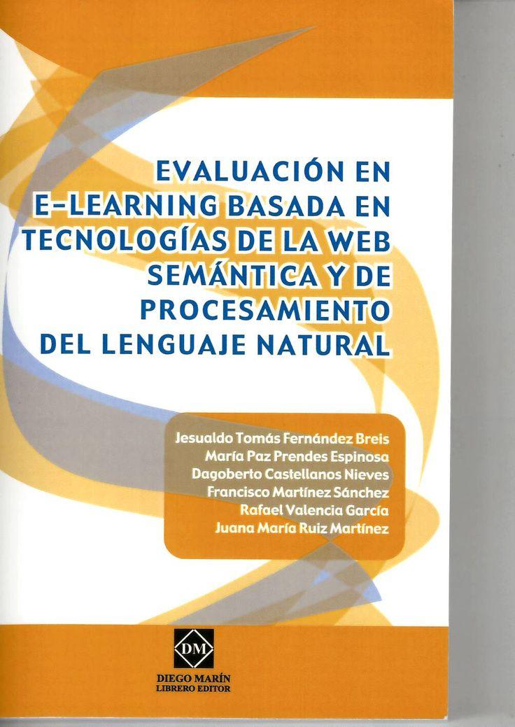 Evaluación en e-learning basada en tecnologías de la web y de procesamiento del lenguaje natural / Jesualdo Tomas Fernández Breis... [et al.] (coordinadores) http://absysnetweb.bbtk.ull.es/cgi-bin/abnetopac01?TITN=521337