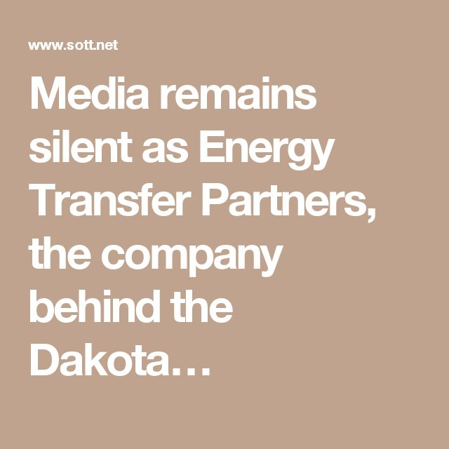 Media remains silent as Energy Transfer Partners, the company behind the Dakota…
