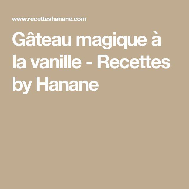 Gâteau magique à la vanille - Recettes by Hanane