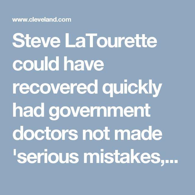 Steve LaTourette could have recovered quickly had government doctors not made 'serious mistakes,' lawyer says | 						cleveland.com