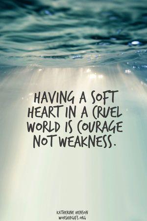 冷たい世の中で やさしい心を持っていられるのは 弱いからじゃない 勇気があるから