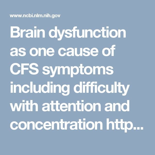 Brain dysfunction as one cause of CFS symptoms including difficulty with attention and concentration https://www.ncbi.nlm.nih.gov/pmc/articles/PMC3657628/