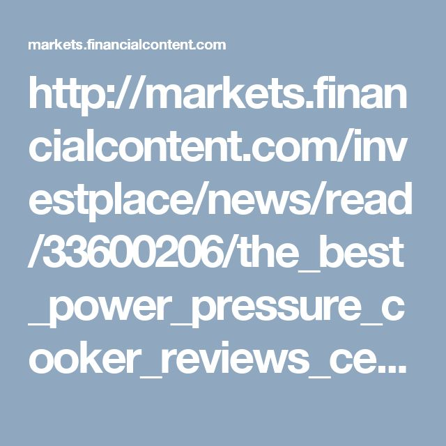 http://markets.financialcontent.com/investplace/news/read/33600206/the_best_power_pressure_cooker_reviews_center_website_launched