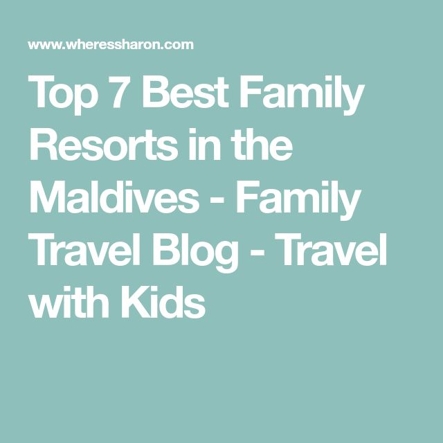 Top 7 Best Family Resorts in the Maldives - Family Travel Blog - Travel with Kids