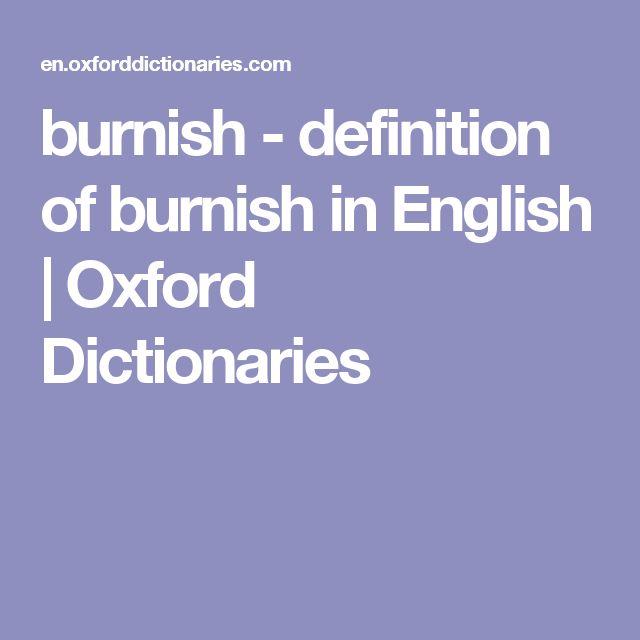 burnish - definition of burnish in English   Oxford Dictionaries