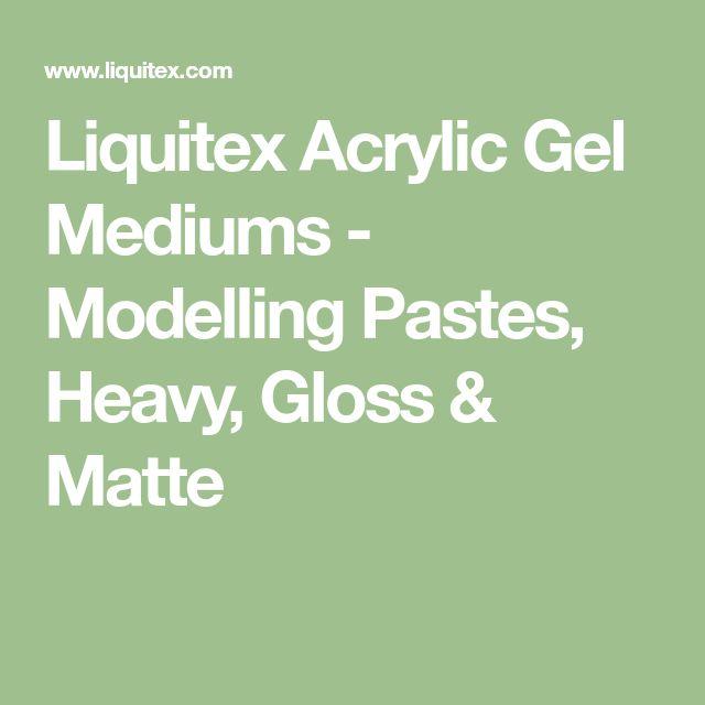 Liquitex Acrylic Gel Mediums - Modelling Pastes, Heavy, Gloss & Matte