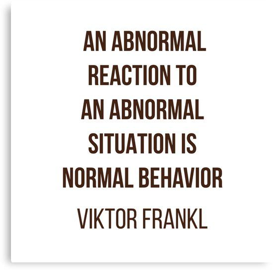 Viktor Frankl Quote – AN ABNORMAL REACTION TO AN ABNORMAL SITUATION IS NORMAL BEHAVIOR | Canvas Print