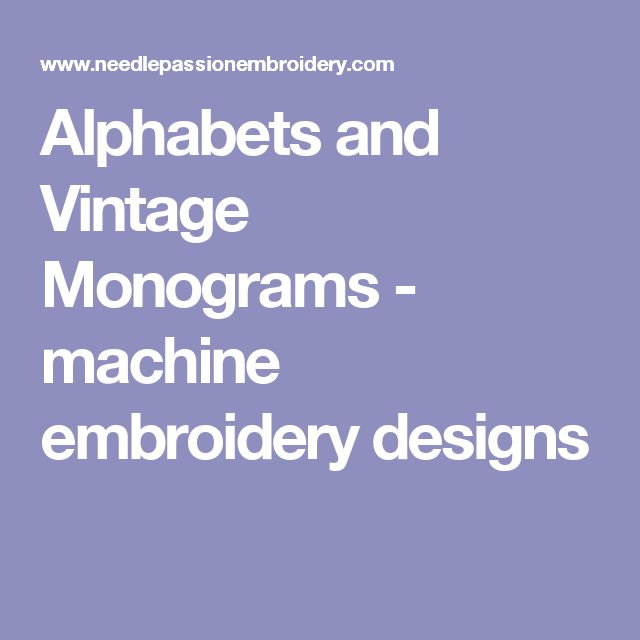 Alphabets and Vintage Monograms - machine embroidery designs