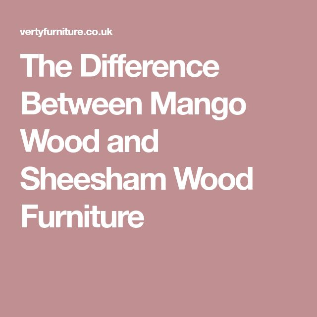 The Difference Between Mango Wood and Sheesham Wood Furniture