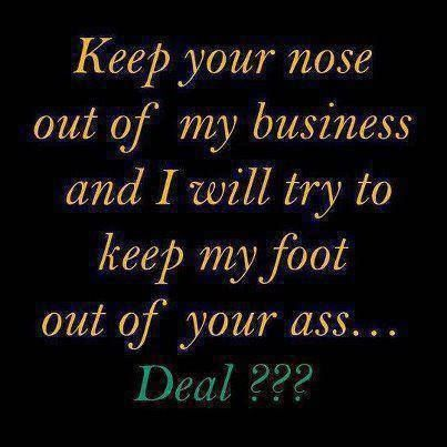 keep your nose out of my business funny quotes quote lol funny quote funny quotes humor Own Business, Feet Tattoo, Funny...