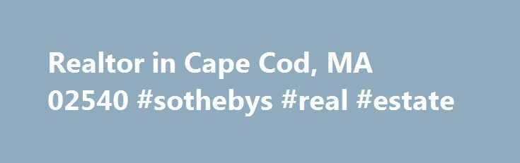 Realtor in Cape Cod, MA 02540 #sothebys #real #estate http://real-estate.remmont.com/realtor-in-cape-cod-ma-02540-sothebys-real-estate/  #real estate cape cod # SUMMARY Real Estate Agent in Cape Cod, MA Click Here For Property Search! Making an investment in the real estate market can be a risky undertaking without the assistance of a real estate agent you can count on. At ?Cape Cod Dream Homes – Doug Azarian, we provide dependable service… Read More »The post Realtor in Cape Cod, MA 02540…