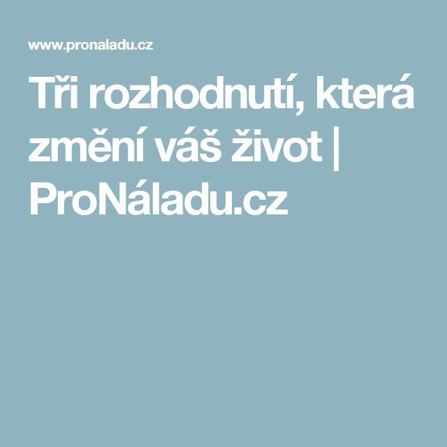 Tři rozhodnutí, která změní váš život | ProNáladu.cz