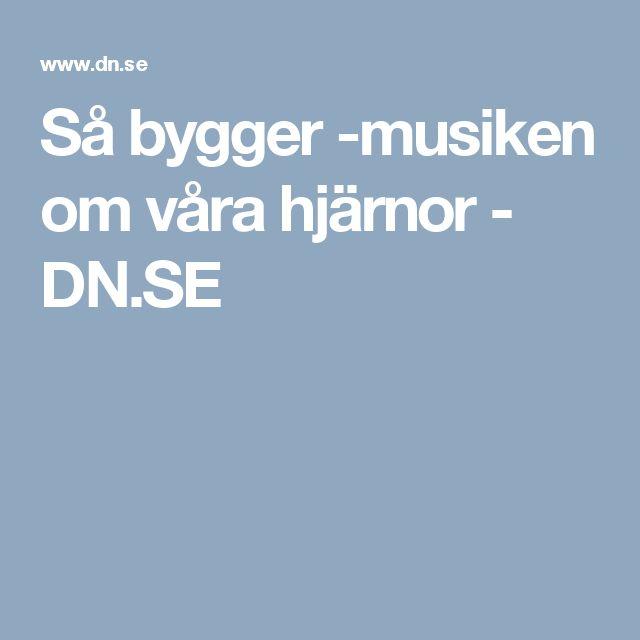 Så bygger musiken om våra hjärnor - DN.SE