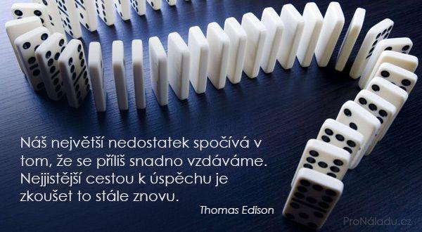 Náš největší nedostatek spočívá v tom, že se příliš snadno vzdáváme. Nejjistější cestou k úspěchu je zkoušet to stále znovu.
