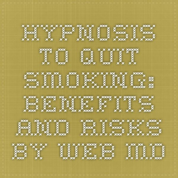 Hypnosis to Quit Smoking: Benefits and Risks by Web MD