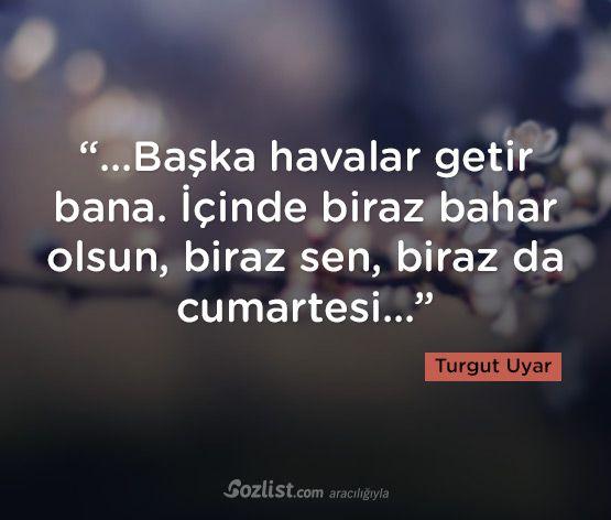 """""""Başka havalar getir bana. İçinde biraz bahar olsun, biraz sen, biraz da cumartesi"""" #turgut #uyar #sözleri #yazar #şair #kitap #şiir #özlü #anlamlı #sözler"""
