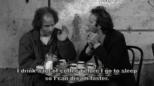 I drink a lot of coffee before I go to sleep so I can dream faster. #coffeeaddict