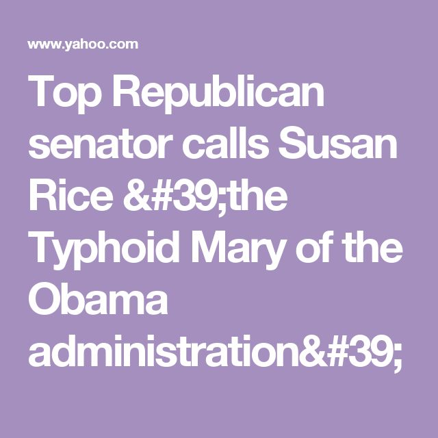 Top Republican senator calls Susan Rice 'the Typhoid Mary of the Obama administration'