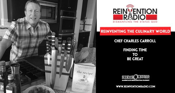 """TUNE in to this episode of Reinvention Radio with Chef Charles Carroll, Eight-Time Culinary Olympian, Award winning Author of """"Leadership Lessons from a Chef: Finding Time to be Great"""", """"Tasting Success: Your Guide to Becoming a Professional Chef"""", and most recently published, """"The Recipe"""", as well as Inspirational Speaker. Chef Carroll is a recipient of over seventy national and international awards, including three Presidential Medallions from the American Culinary Federation…"""