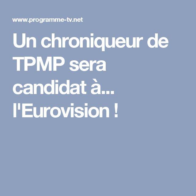 Un chroniqueur de TPMP sera candidat à... l'Eurovision !