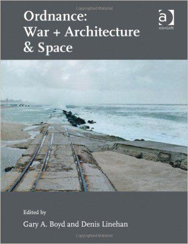 Ordnance: War + Architecture & Space: Gary A. Boyd, Denis Linehan: 9781409439127: