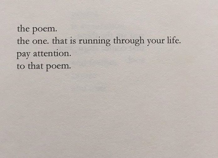the poem.  the one running through your life.  pay attention to that poem.
