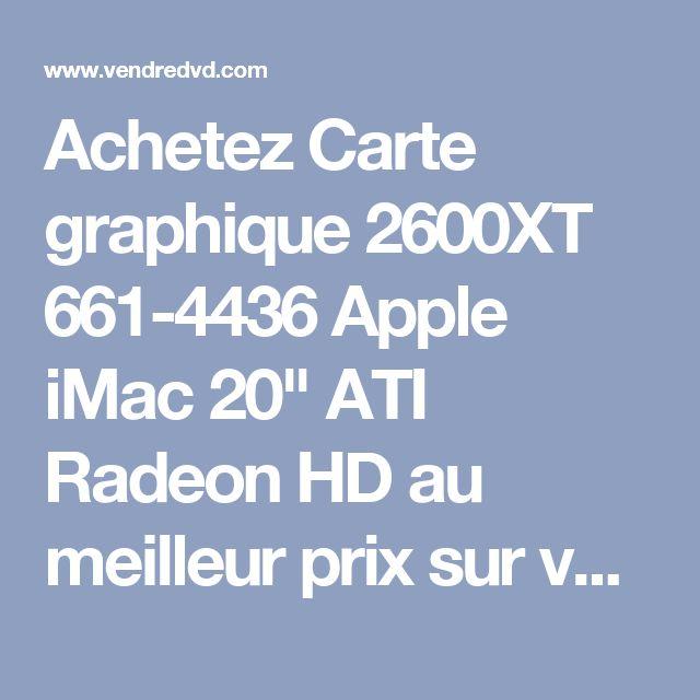 """Achetez Carte graphique 2600XT 661-4436 Apple iMac 20"""" ATI Radeon HD au meilleur prix sur vendredvd"""