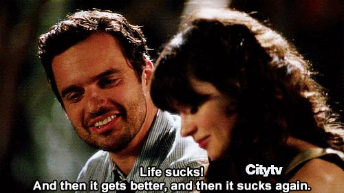 Because that's how life works. | 29 Honest Pieces Of Dating Advice From New Girl