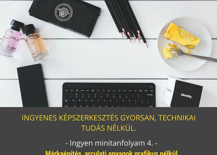 Képszerkesztés gyorsan, technikai tudás nélkül. Márkaépítés, arculati anyagok grafikus nélkül – Ingyen minitanfolyam 4.