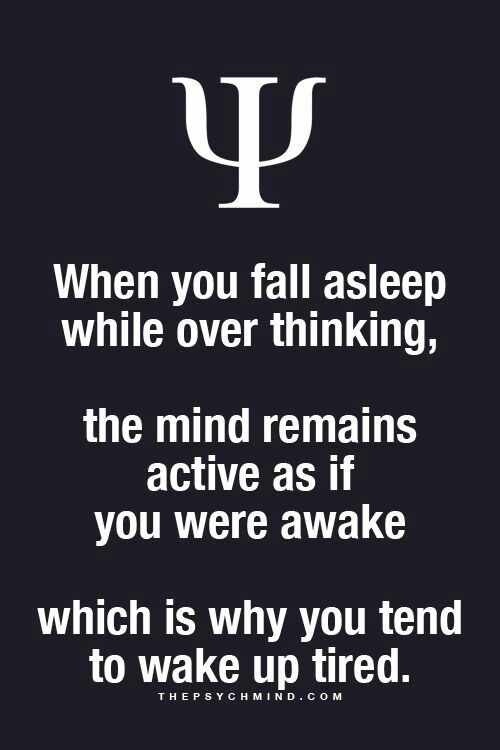 When you fall asleep while over thinking, the mind remains active as if you were awake which is why you tend to wake up tired.