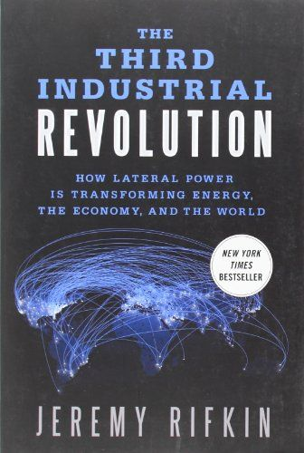 The Third Industrial Revolution: How Lateral Power Is Transforming Energy, the Economy, and