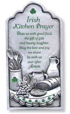 Irish Kitchen Prayer:  Bless us with good food, the gift of gab and hearty laughter.  May the love and joy we share be with us ever after.  Amen.
