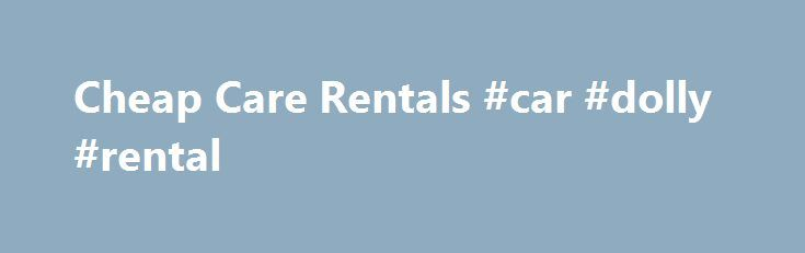Cheap Care Rentals #car #dolly #rental http://renta.remmont.com/cheap-care-rentals-car-dolly-rental/  #cheap rentals # cheap care rentals Find cheap car rentals and discount rates for rental cars at CheapTickets. Advantage Rent A Car, Avis, Budget, Hertz, National Car Rental and other top rental car KAYAK searches hundreds of travel and car rental sites to find you car rentals for the absolute lowest rates. Save 40% or more on the same type of car.Book cheap car rentals at CarRentals.com…