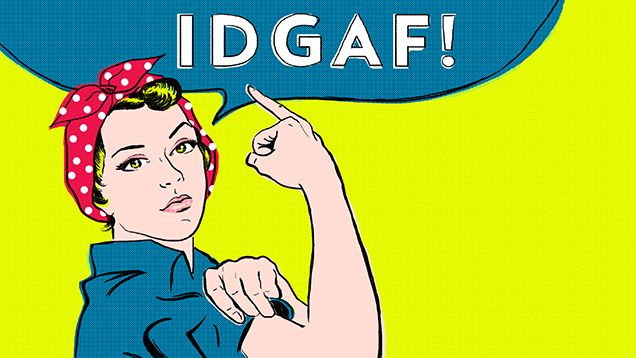 'IDGAF What You Think' Is Your New Feminist Battle Cry