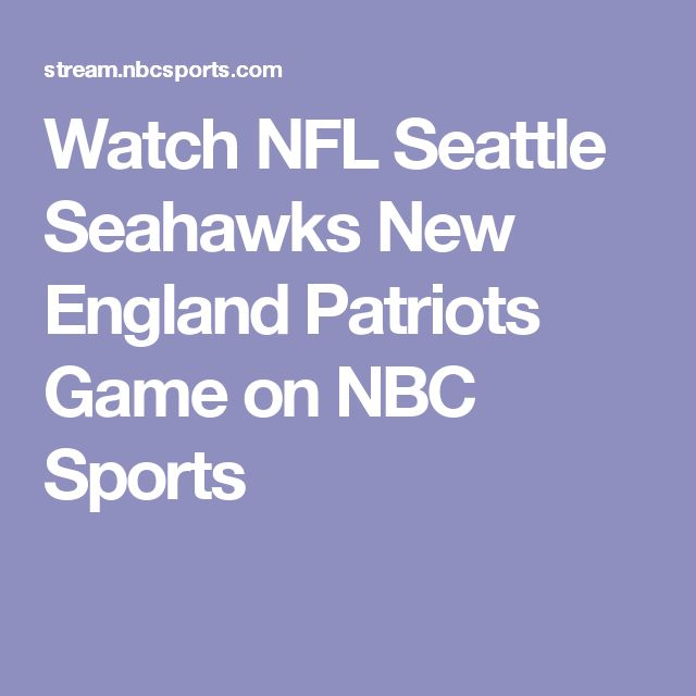 Watch NFL Seattle Seahawks New England Patriots Game on NBC Sports
