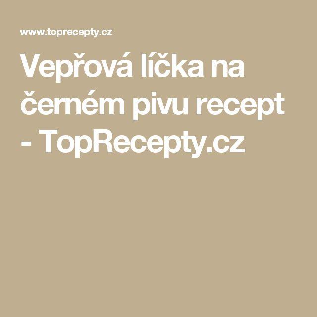 Vepřová líčka na černém pivu recept - TopRecepty.cz