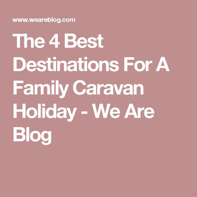The 4 Best Destinations For A Family Caravan Holiday - We Are Blog