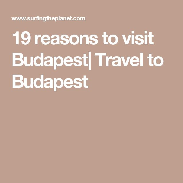 19 reasons to visit Budapest  Travel to Budapest