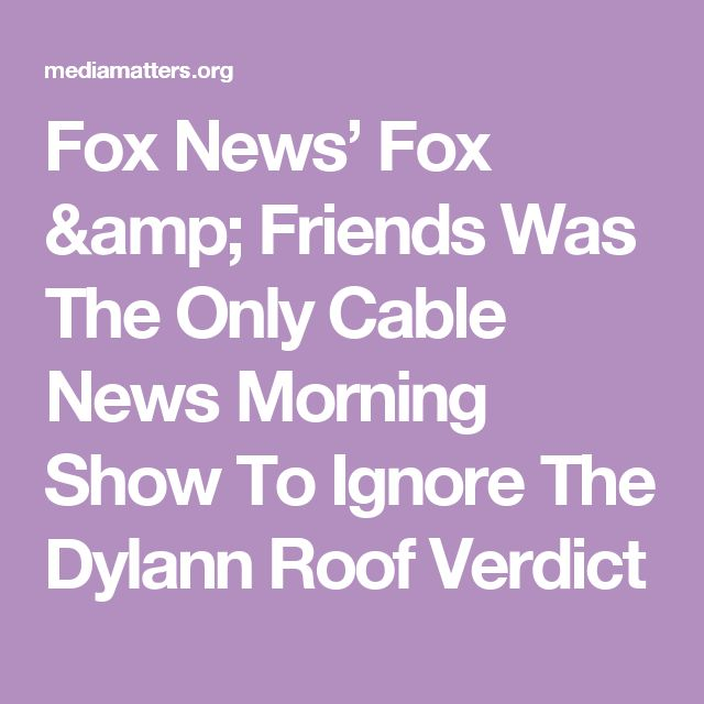 Fox News' Fox & Friends Was The Only Cable News Morning Show To Ignore The Dylann Roof Verdict