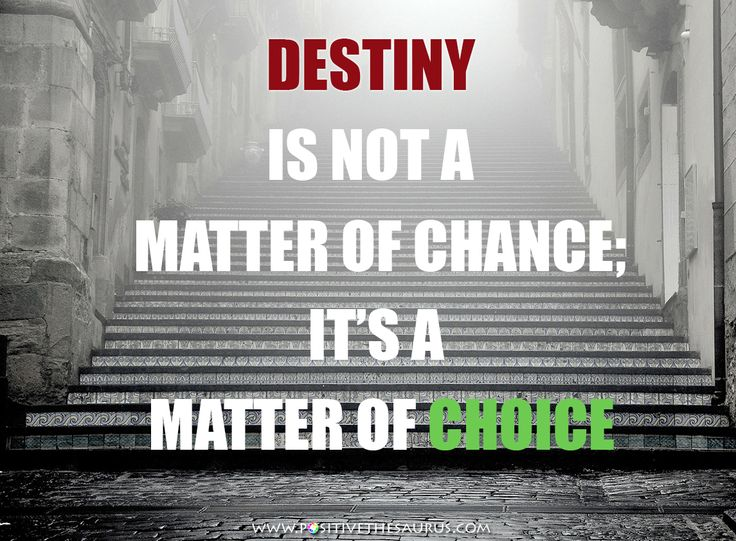 "Motivational quote ""Destiny is not a matter of chance; it's a matter of choice"" #QuoteSaurus #PositiveSaurus #PositiveWords #PositiveQuote #MotivationalQuote http://www.positivethesaurus.com/2015/06/synonyms-for-motivation-and-enthusiasm.html"