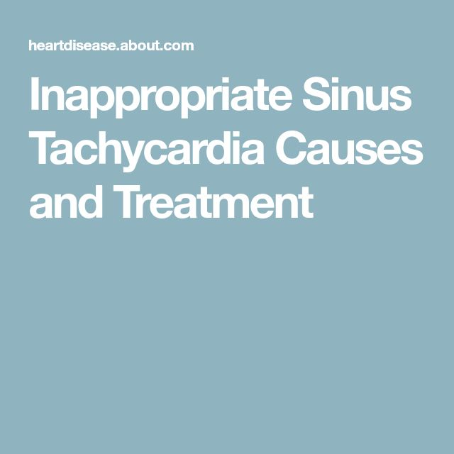 Inappropriate Sinus Tachycardia Causes and Treatment