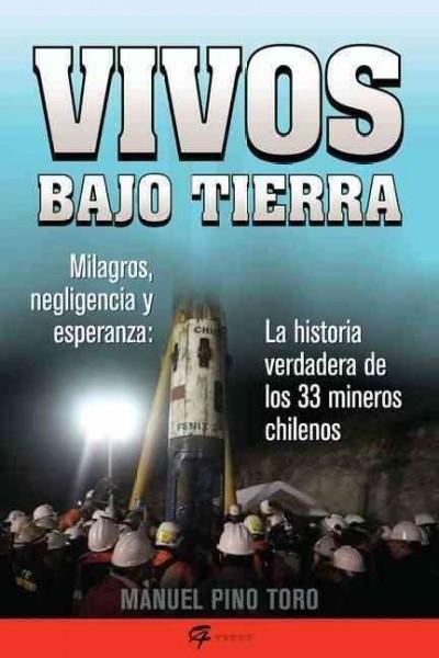 Vivos Bajo Tierra/ Alive Underground: La historia verdadera de los 33 mineros chilenos/ True Story of the 33 Chil...