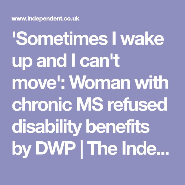 'Sometimes I wake up and I can't move': Woman with chronic MS refused disability benefits by DWP | The Independent