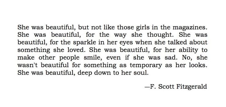 She was beautiful, but not like those girls in the magazines...  ―F. Scott Fitzgerald