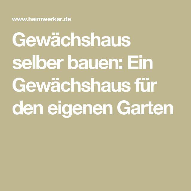 25+ Best Ideas About Gewächshaus Selber Bauen On Pinterest ... Gewachshaus Fur Den Garten 12 Selbst Gebaute Gestaltungsideen