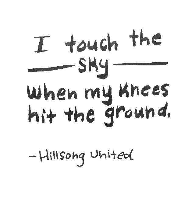 I Touch The Sky When My Knees Hit The Ground Hillsongunited Sky